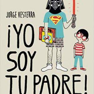 ¡Yo soy tu padre!: Cómo llevar a tus hijos al lado oscuro (Biblioteca No Ficción) comic tapa blanda de Jorge Vesterra