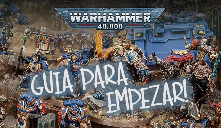 Guía para empezar en el juego y cárgame de miniaturas Warhammer 40K. Como empezar, pintar y qué facciones escoger.
